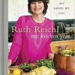 My Kitchen Year 136 Recipes That Saved My Life by Ruth Reichl